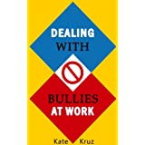 Dealing With Bullies At Work: How To Deal With Annoying & Pesky Bullies In The Workplace (English Edition)