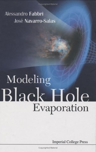 Modeling Black Hole Evaporation First edition by Fabbri, Alessandro, Navarro-Salas, Jose (2005) Hardcover