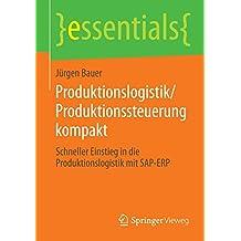 Produktionslogistik/Produktionssteuerung kompakt: Schneller Einstieg in die Produktionslogistik mit SAP-ERP (essentials) (German Edition)