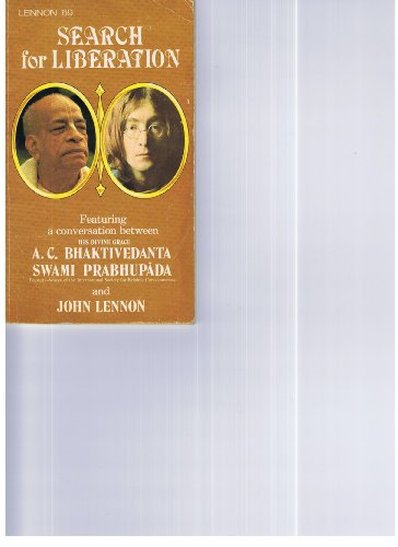 SEARCH FOR LIBERATION ; FEATURING A CONVERSATION BETWEEN JOHN LENNON & A.C. BHAKTIVEDANTA SWAMI PRABHUPADA Ac Liberation
