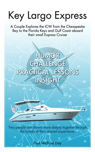 Key Largo Express: A Couple Explores the ICW from the Chesapeake Bay to the Florida Keys and Gulf Coast aboard their small Express Cruiser (English Edition) -
