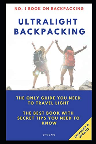 Ultralight Backpacking: The only guide you need to travel light. The best book with SECRET tips you need to know. -