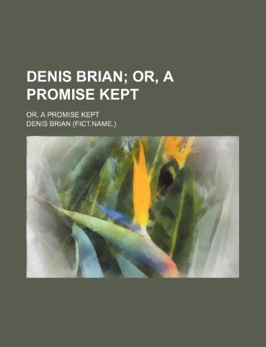 Denis Brian; Or, a Promise Kept. Or, a Promise Kept