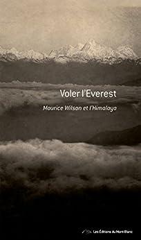 Voler l'Everest: Maurice Wilson et l'Himalaya - Récit de voyage (DIFFUSES) par [Hanson, Ruth]