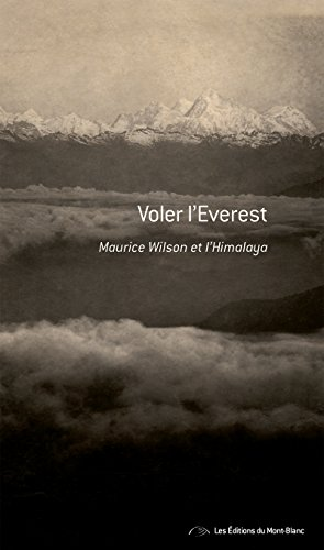 Voler l'Everest: Maurice Wilson et l'Himalaya - Récit de voyage (Editions du Mont-Blanc) (French Edition)
