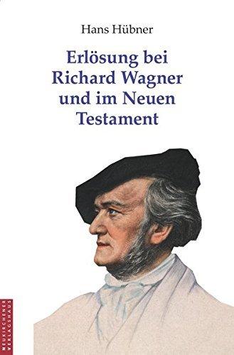 Erlösung bei Richard Wagner und im Neuen Testament by Hans Hübner (2008-05-14)