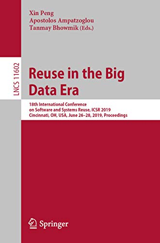 Reuse in the Big Data Era: 18th International Conference on Software and Systems Reuse, ICSR 2019, Cincinnati, OH, USA, June 26-28, 2019, Proceedings (Lecture ... Science Book 11602) (English Edition)