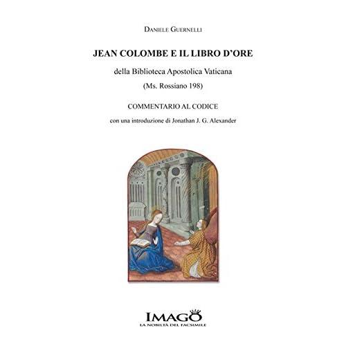 Jean Colombe E Il Libro D'ore Della Biblioteca Apostolica Vaticana (Ms. Rossiano 198). Commentario Al Codice