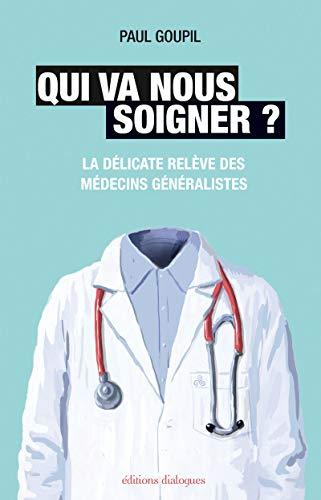 Qui va nous soigner ? - La délicate relève des médecins généralistes par Paul Goupil
