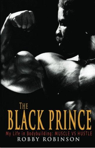 The Black Prince: My Life in Bodybuilding: Muscle vs. Hustle: Volume 1 por Robby Robinson