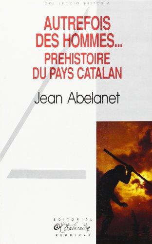Autrefois, des hommes--: Préhistoire du pays catalan