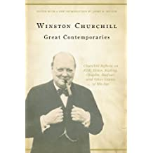 Great Contemporaries: Churchill Reflects on FDR, Hitler, Kipling, Chaplin, Balfour, and Other Giants of His Age