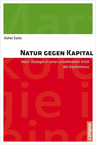Natur gegen Kapital: Marx' Ökologie in seiner unvollendeten Kritik des Kapitalismus