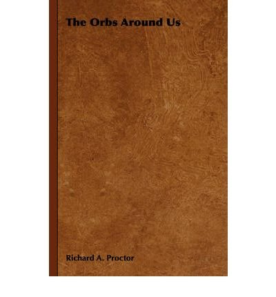[( The Orbs Around Us )] [by: Richard A. Proctor] [May-2006]