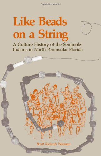 Like Beads on a String: A Culture History of the Seminole Indians in Northern Peninsular Florida