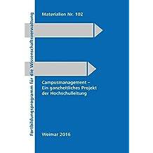 Campusmanagement - Ein ganzheitliches Projekt der Hochschulleitung (Fortbildungsprogramm für die Wissenschaftsverwaltung)