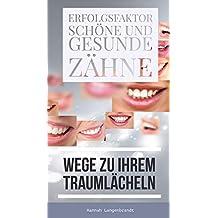 Zähne - Erfolgsfaktor schöne und gesunde Zähne: Wege zu Ihrem Traumlächeln