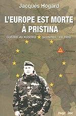 L'Europe est morte à Pristina de Jacques Hogard
