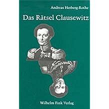Das Rätsel Clausewitz: Politische Theorie des Krieges im Widerstreit