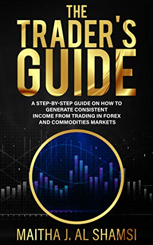 The Trader's Guide: A Step by Step Guide on How to Generate Consistent Income from Trading in Forex and Commodities Markets (English Edition)