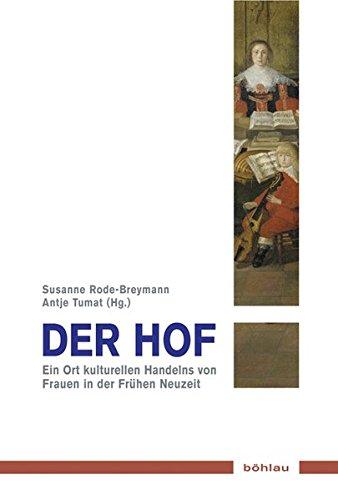 Der Hof: Ort kulturellen Handelns von Frauen in der Frühen Neuzeit (Musik - Kultur - Gender, Band 12)