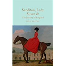 Sanditon, Lady Susan, & The History of England: The Juvenilia and Shorter Works of Jane Austen (Macmillan Collector's Library)