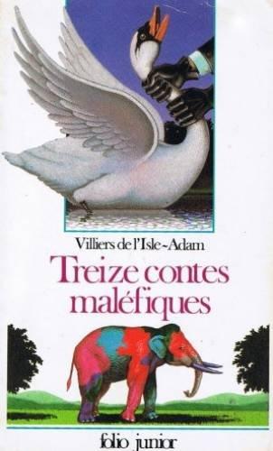 Treize contes maléfiques par comte de Villiers de l'Isle-Adam, Christian Biet, Jean-Paul Brighelli, Jean-Luc Rispail