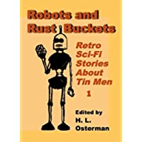 Robots and Rust Buckets (Retro Sci-Fi Stories  About Tin Men Book 1) (English (Tin Bucket)