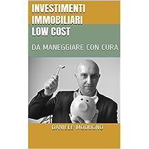 INVESTIMENTI IMMOBILIARI LOW COST: DA MANEGGIARE CON CURA (Italian Edition)