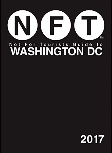 Not For Tourists Guide to Washington DC 2017 (Not for Tourists Guide to Washington, DC) (English Edition)