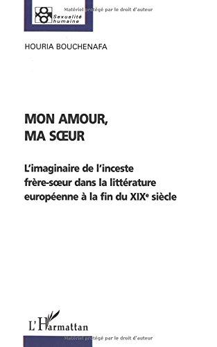 Mon amour, ma soeur : L'imaginaire de l'inceste frère-soeur dans la littérature européenne à la fin du XIXe siècle
