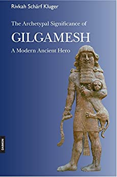 The Archetypal Significance of Gilgamesh: A Modern Ancient Hero by [Kluger, Rivkah Schärf]