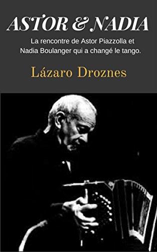 ASTOR&NADIA (Version francaise): La rencontre de Astor Piazzolla et Nadia Boulanger qui a changé le tango. (Un certain regard sur le tango argentin t. 1)