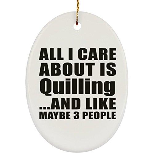 Designsify All I care About est pour quilling et comme peut-être 3personnes–Ovale en céramique Ornement, arbre de Noël Décor, Meilleur Cadeau pour anniversaire, anniversaire de mariage, Pâques, fête de Saint Valentin de pères