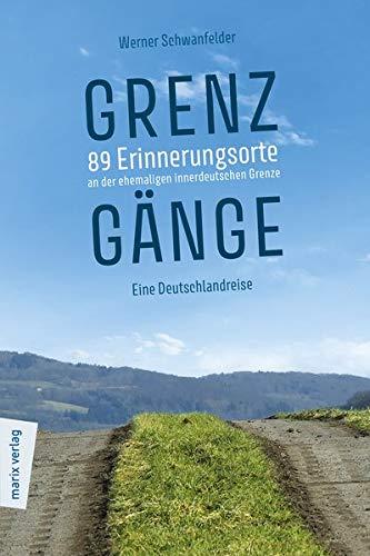 Grenzgänge: 89 Erinnerungsorte an der ehemaligen innerdeutschen Grenze (marixsachbuch)