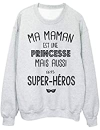 Youdesign FR Sweat-Shirt citation Ma maman est une princesse mais aussi un  super héros e54fdbd02dff