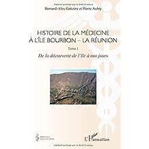 Histoire de la médecine à l'Île Bourbon - La Réunion: Tome 1 - De la découverte de l'île à nos jours