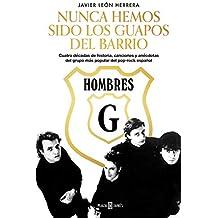 Hombres G. Nunca hemos sido los guapos del barrio: Cuatro décadas de historia, canciones y anécdotas del grupo más popular del pop-rock español (Obras diversas)