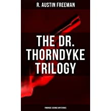 THE DR. THORNDYKE TRILOGY (Forensic Science Mysteries): The Red Thumb Mark, The Eye Of Osiris & The Mystery Of 31 New Inn (English Edition)