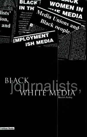 Black Journalists, White Media by Beulah Ainley (1998-07-01)