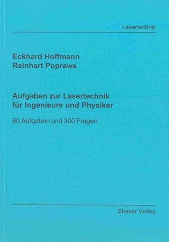 Aufgaben zur Lasertechnik für Ingenieure und Physiker - 60 Aufgaben und 300 Fragen (Berichte aus der Lasertechnik)