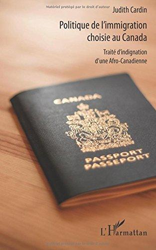 Politique de l'immigration choisie au Canada: Traité d'indignation d'une Afro-Canadienne par Judith Cardin (Houedjissin)