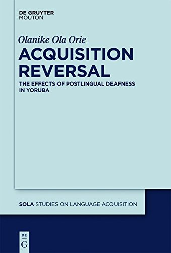Acquisition Reversal: The Effects of Postlingual Deafness in Yoruba (Studies on Language Acquisition [SOLA])