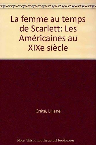 La femme au temps de Scarlett: Les Américaines au XIXe siècle par Liliane Crété