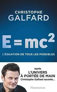 E= Mc2 : l'équation de tous les possibles par Christophe Galfard