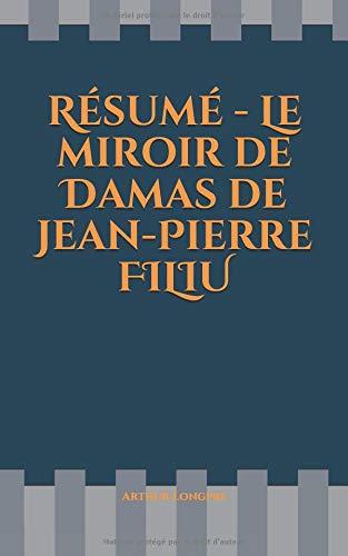 Résumé - Le Miroir De Damas De Jean-Pierre FILIU