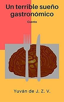 Un terrible sueño gastronómico (Spanish Edition) di [Z. V., Yuván de J.]