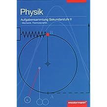 Physik - Aufgabensammlung: Aufgabensammlung Physik: Arbeitsheft Sekundarstufe II: Mechanik, Thermodynamik