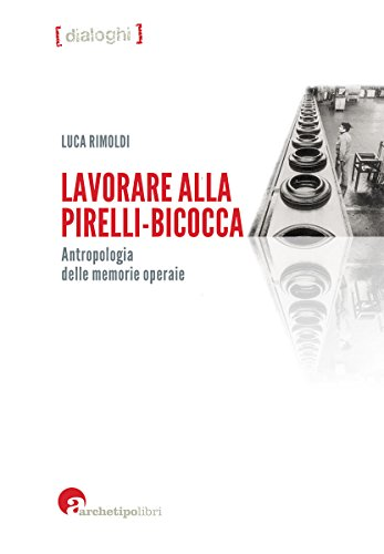 Lavorare alla Pirelli-Bicocca. Antropologia delle memorie operaie