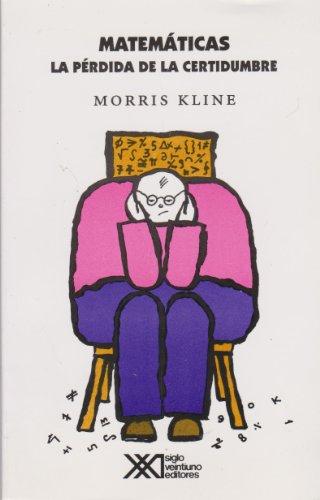Matematicas - La Perdida de La Certidumbre por Morris Kline
